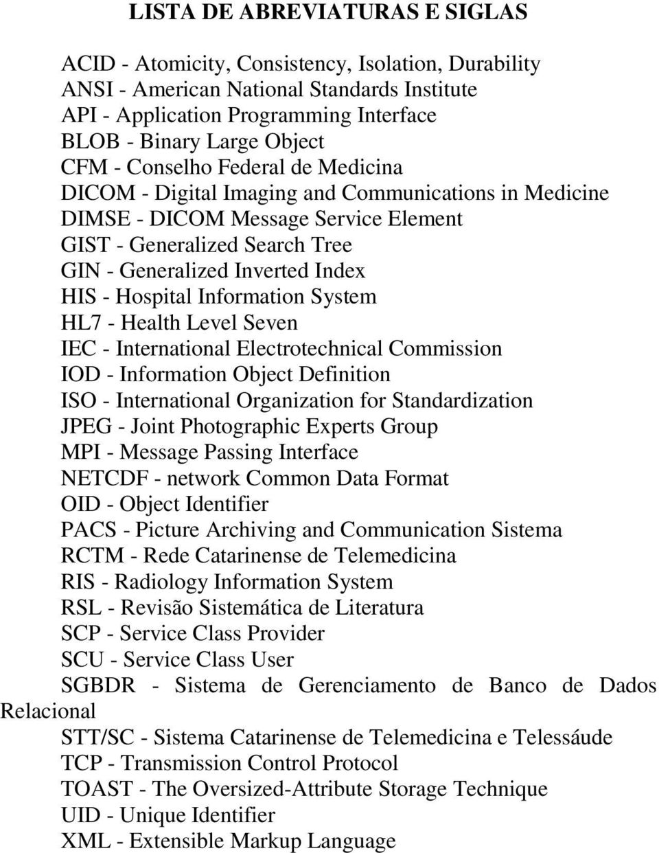 Hospital Information System HL7 - Health Level Seven IEC - International Electrotechnical Commission IOD - Information Object Definition ISO - International Organization for Standardization JPEG -