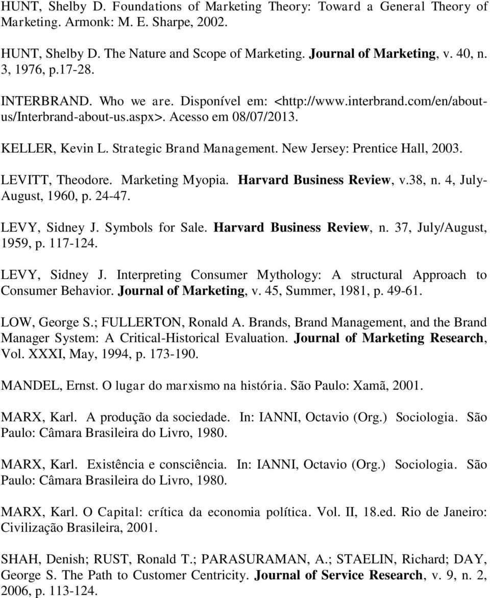 New Jersey: Prentice Hall, 2003. LEVITT, Theodore. Marketing Myopia. Harvard Business Review, v.38, n. 4, July- August, 1960, p. 24-47. LEVY, Sidney J. Symbols for Sale. Harvard Business Review, n.
