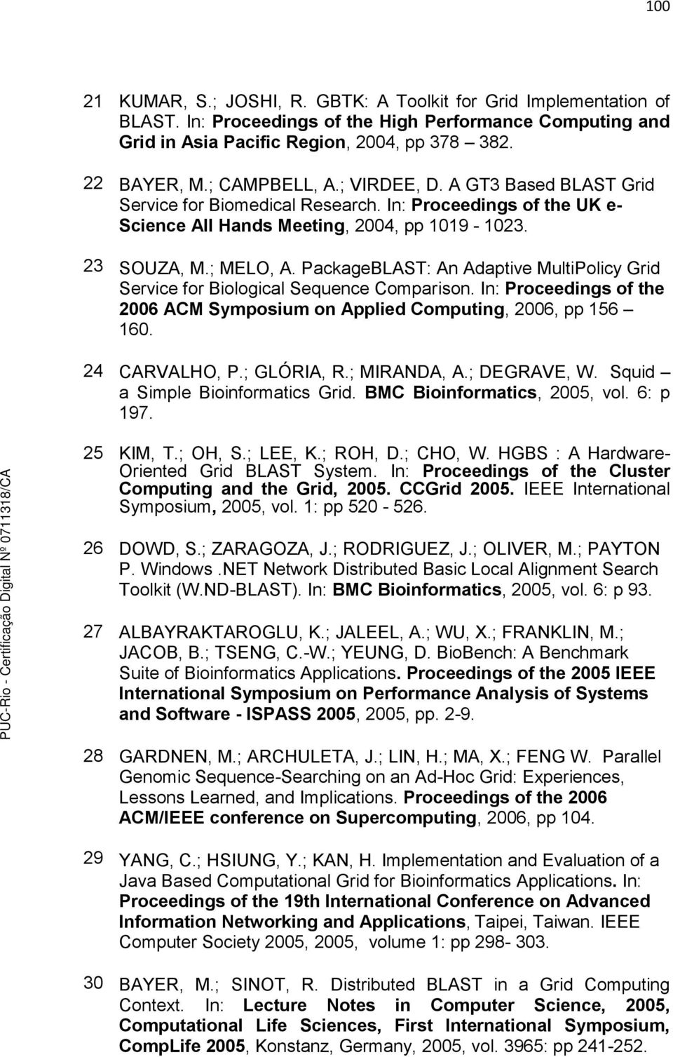In: Proceedings of the UK e- Science All Hands Meeting, 2004, pp 1019-1023. SOUZA, M.; MELO, A. PackageBLAST: An Adaptive MultiPolicy Grid Service for Biological Sequence Comparison.