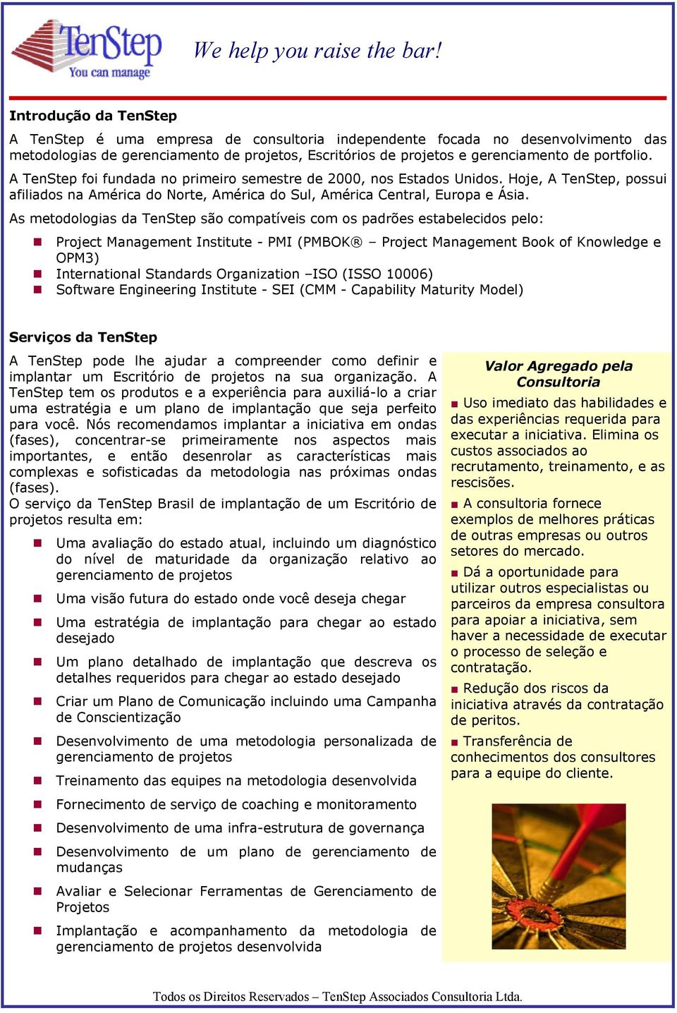 As metodologias da TenStep são compatíveis com os padrões estabelecidos pelo: Project Management Institute - PMI (PMBOK Project Management Book of Knowledge e OPM3) International Standards