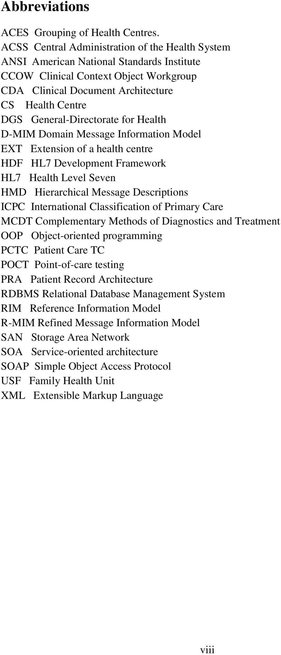 General-Directorate for Health D-MIM Domain Message Information Model EXT Extension of a health centre HDF HL7 Development Framework HL7 Health Level Seven HMD Hierarchical Message Descriptions ICPC