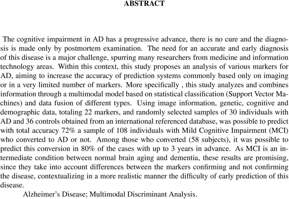 Within this context, this study proposes an analysis of various markers for AD, aiming to increase the accuracy of prediction systems commonly based only on imaging or in a very limited number of