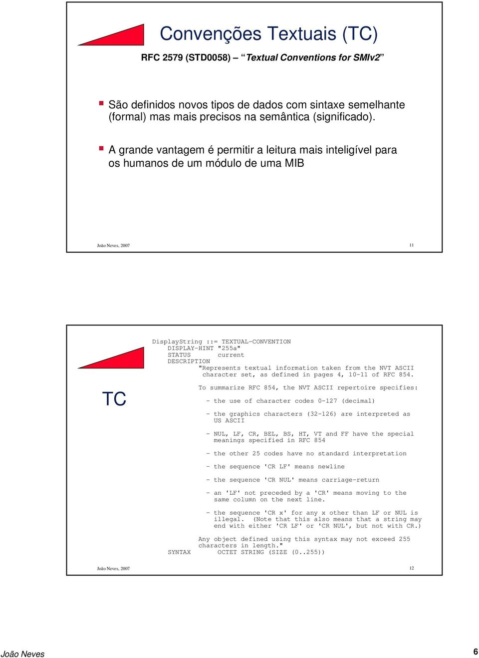 information taken from the NVT ASCII character set, as defined in pages 4, 10-11 of RFC 854.