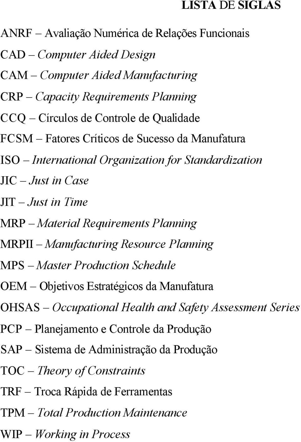 Planning MRPII Manufacturing Resource Planning MPS Master Production Schedule OEM Objetivos Estratégicos da Manufatura OHSAS Occupational Health and Safety Assessment Series PCP