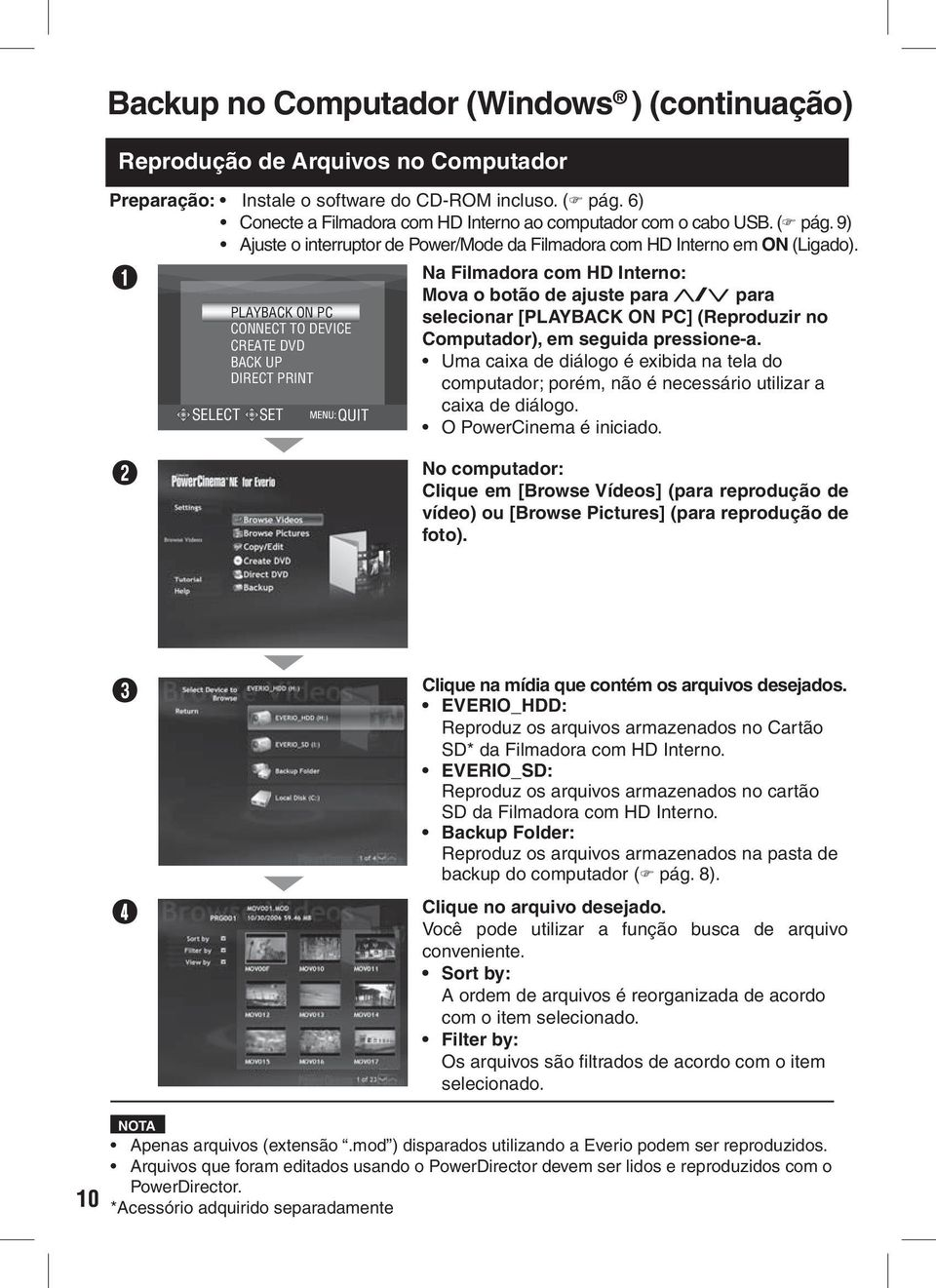 SELECT PLYCK ON PC CONNECT TO DEVICE CRETE DVD CK UP DIRECT PRINT SET QUIT Na Filmadora com HD Interno: Mova o botão de ajuste para / para selecionar [PLYCK ON PC] (Reproduzir no Computador), em