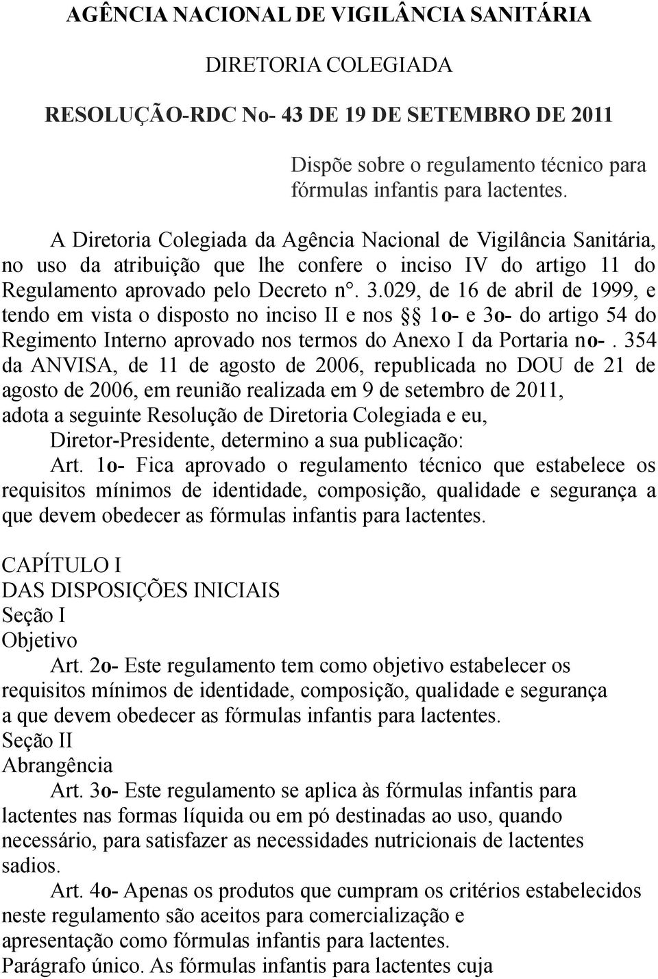 029, de 16 de abril de 1999, e tendo em vista o disposto no inciso II e nos 1o- e 3o- do artigo 54 do Regimento Interno aprovado nos termos do Anexo I da Portaria no-.