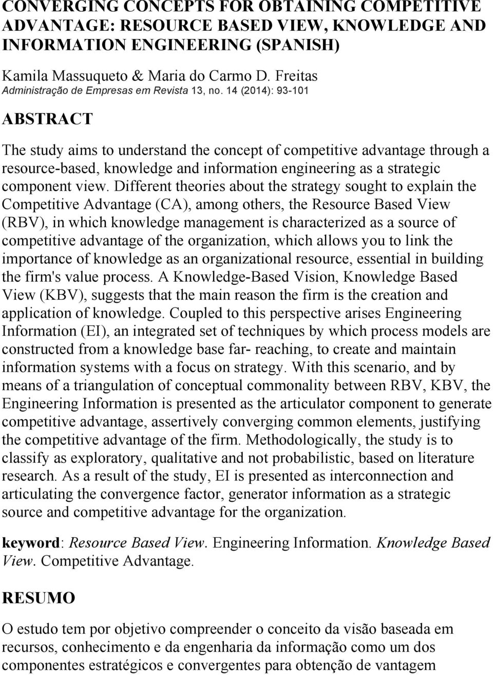 14 (2014): 93-101 ABSTRACT The study aims to understand the concept of competitive advantage through a resource-based, knowledge and information engineering as a strategic component view.