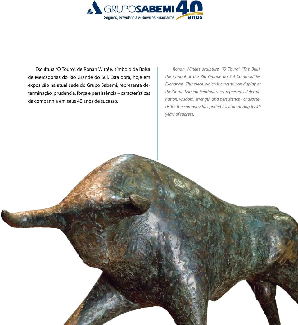 em seus 40 anos de sucesso. Ronan Wittée s sculpture, O Touro (The Bull), the symbol of the Rio Grande do Sul Commodities Exchange.