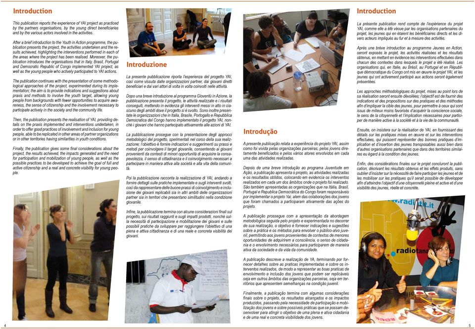 After a brief introduction to the Youth in Action programme, the publication presents the project, the activities undertaken and the results achieved, highlighting the interventions performed in each