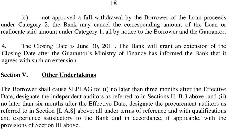 The Bank will grant an extension of the Closing Date after the Guarantor s Ministry of Finance has informed the Bank that it agrees with such an extension. Section V.