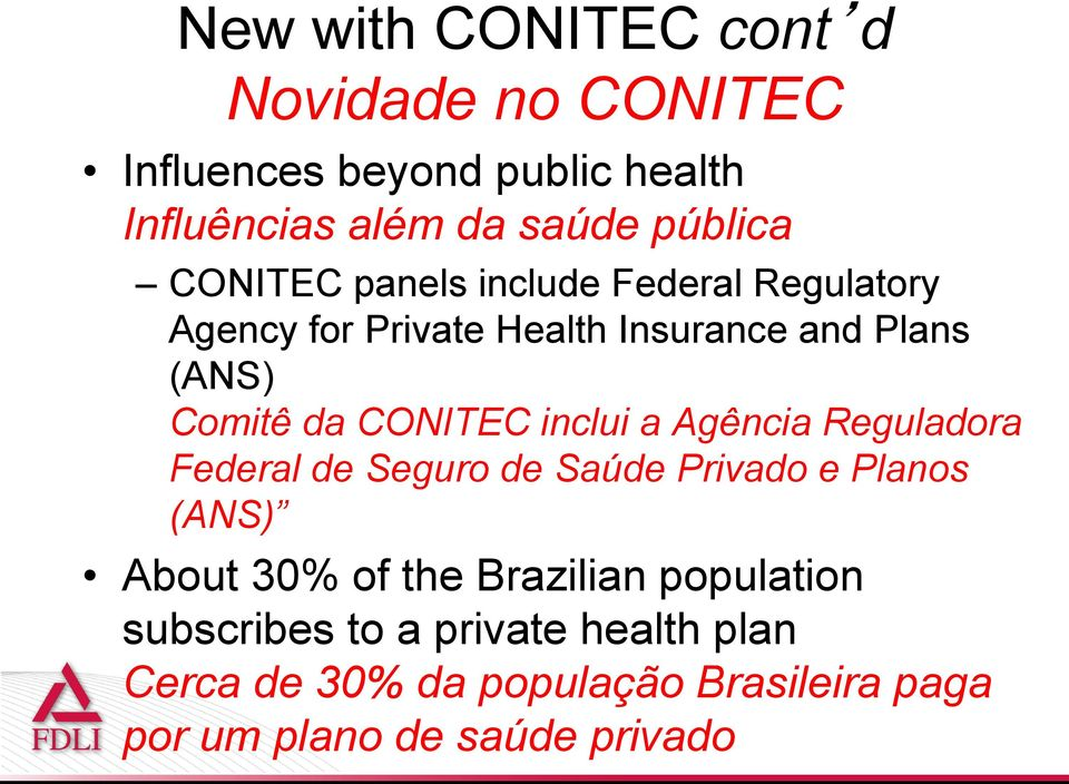 inclui a Agência Reguladora Federal de Seguro de Saúde Privado e Planos (ANS) About 30% of the Brazilian