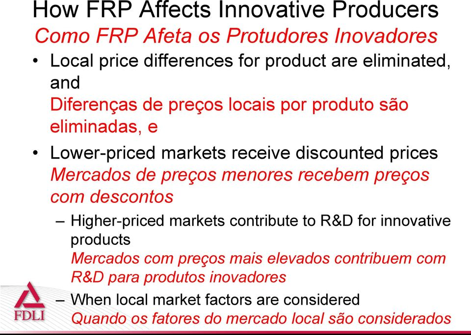 menores recebem preços com descontos Higher-priced markets contribute to R&D for innovative products Mercados com preços mais