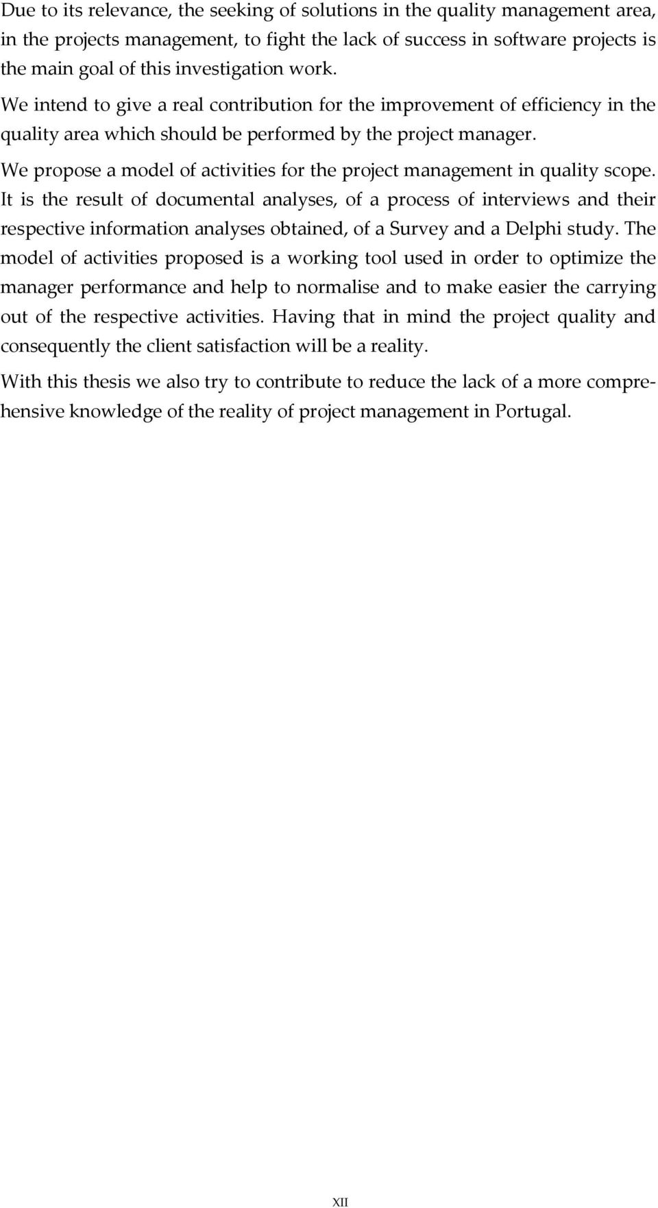 We propose a model of activities for the project management in quality scope.