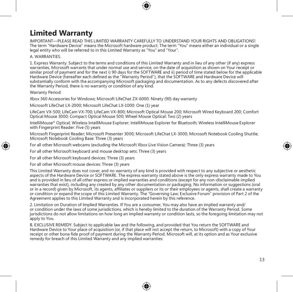 Subject to the terms and conditions of this Limited Warranty and in lieu of any other (if any) express warranties, Microsoft warrants that under normal use and service, on the date of acquisition as