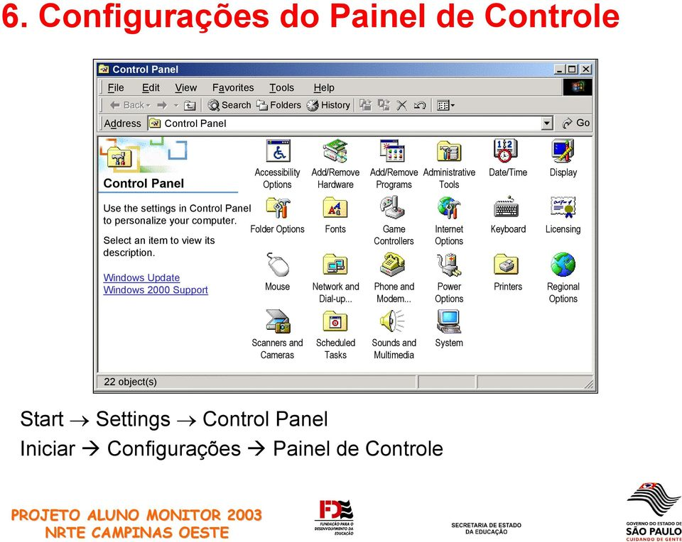 Folder Options Select an item to view its description. Fonts Game Controllers Internet Options Keyboard Licensing Windows Update Windows 2000 Support Mouse Network and Dial-up.