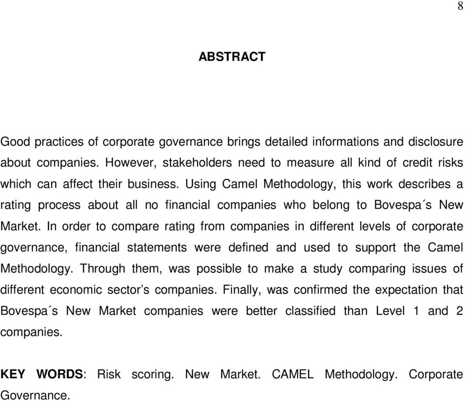 Using Camel Methodology, this work describes a rating process about all no financial companies who belong to Bovespa s New Market.