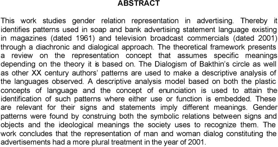 dialogical approach. The theoretical framework presents a review on the representation concept that assumes specific meanings depending on the theory it is based on.