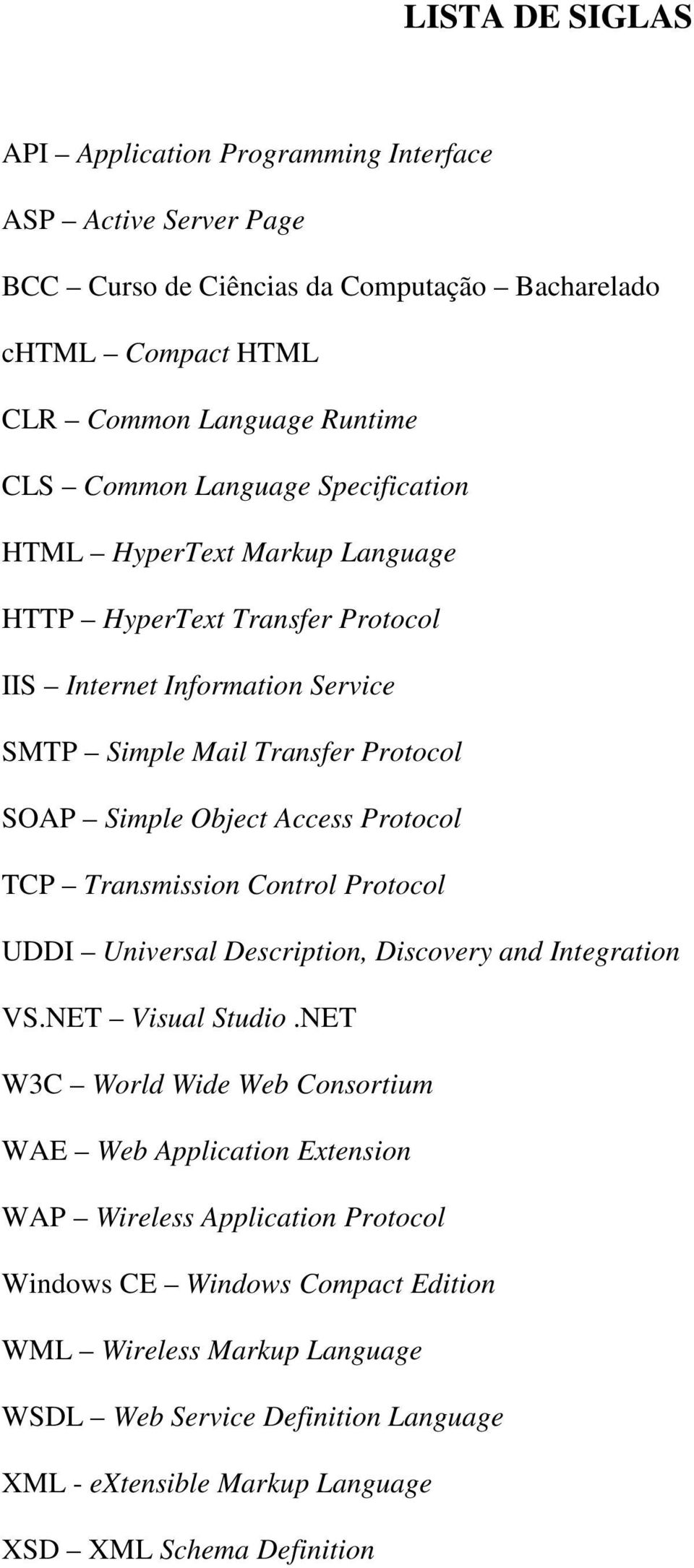 Protocol TCP Transmission Control Protocol UDDI Universal Description, Discovery and Integration VS.NET Visual Studio.