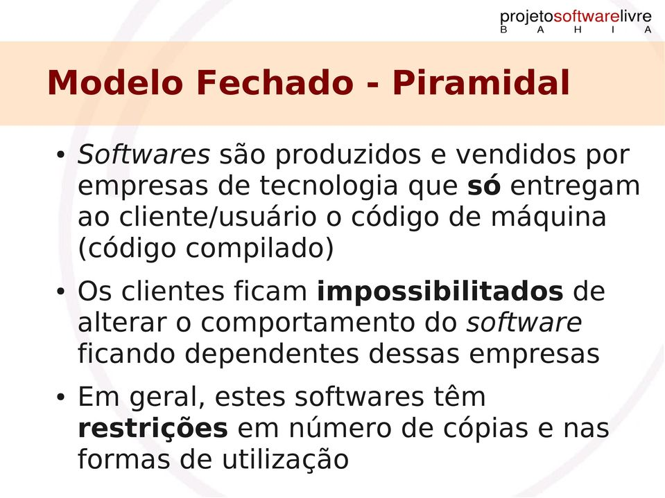 ficam impossibilitados de alterar o comportamento do software ficando dependentes dessas
