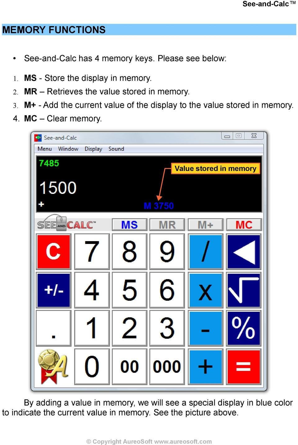M+ - Add the current value of the display to the value stored in memory. 4. MC Clear memory.