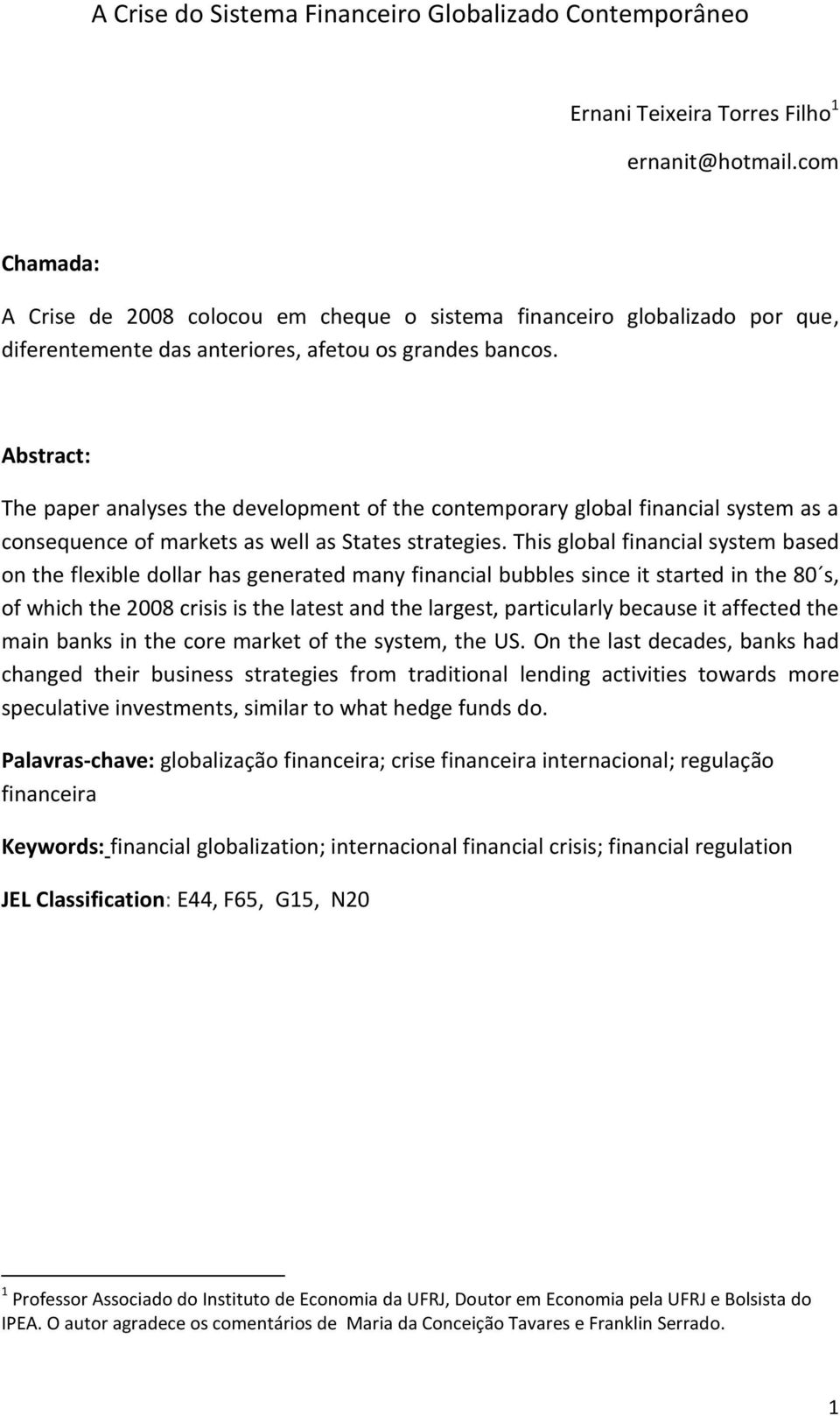Abstract: The paper analyses the development of the contemporary global financial system as a consequence of markets as well as States strategies.