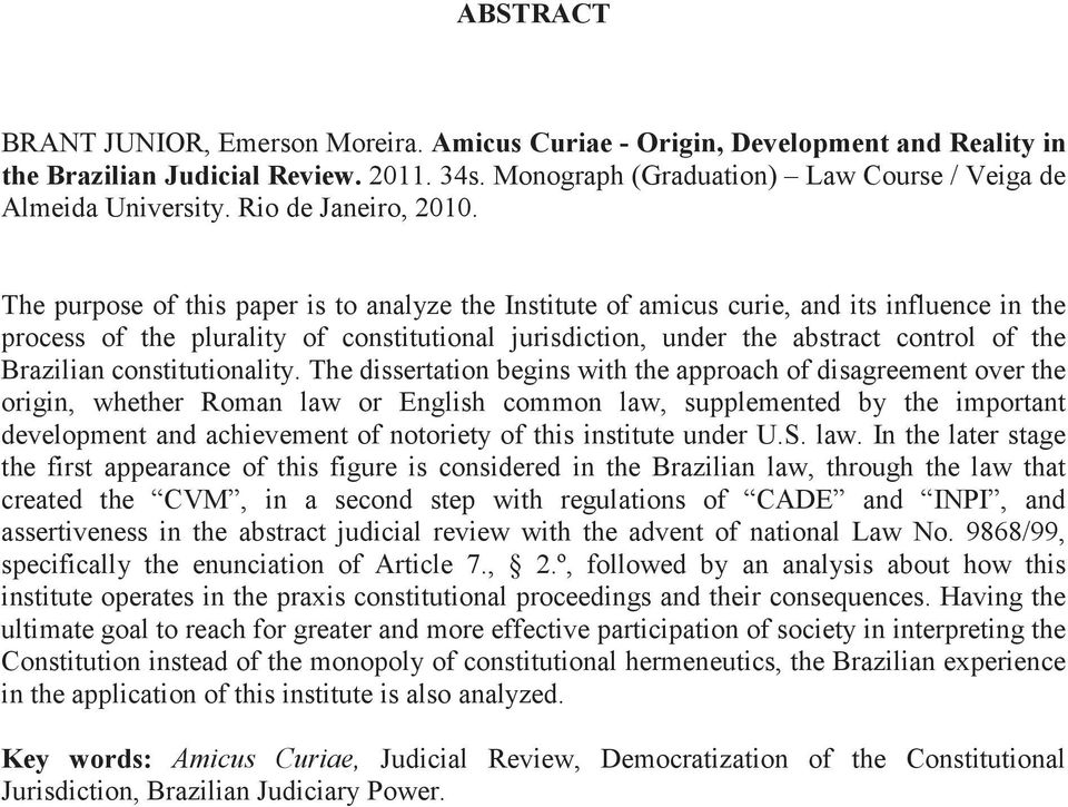 The purpose of this paper is to analyze the Institute of amicus curie, and its influence in the process of the plurality of constitutional jurisdiction, under the abstract control of the Brazilian