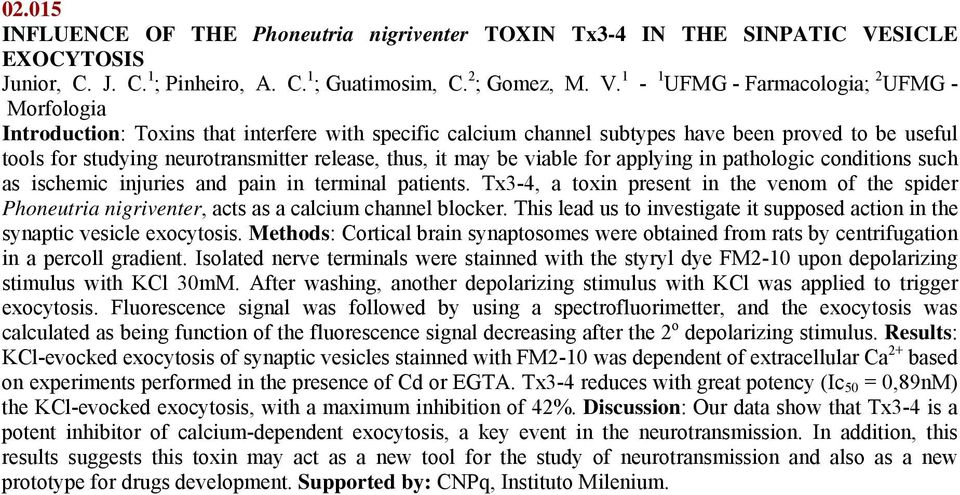 1-1 UFMG - Farmacologia; 2 UFMG - Morfologia Introduction: Toxins that interfere with specific calcium channel subtypes have been proved to be useful tools for studying neurotransmitter release,