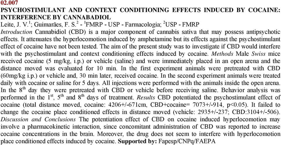 It attenuates the hyperlocomotion induced by amphetamine but its effects against the psychostimulant effect of cocaine have not been tested.