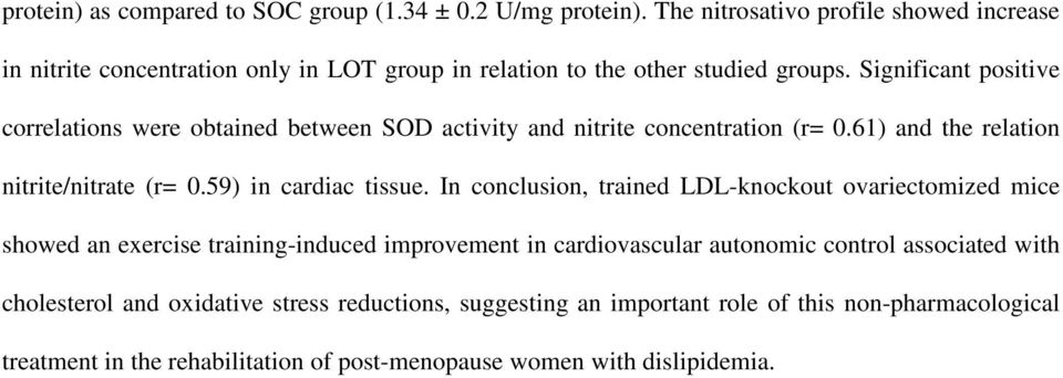 Significant positive correlations were obtained between SOD activity and nitrite concentration (r= 0.61) and the relation nitrite/nitrate (r= 0.59) in cardiac tissue.