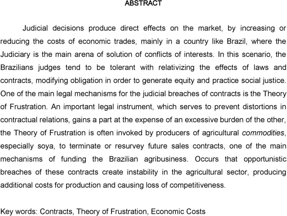 In this scenario, the Brazilians judges tend to be tolerant with relativizing the effects of laws and contracts, modifying obligation in order to generate equity and practice social justice.