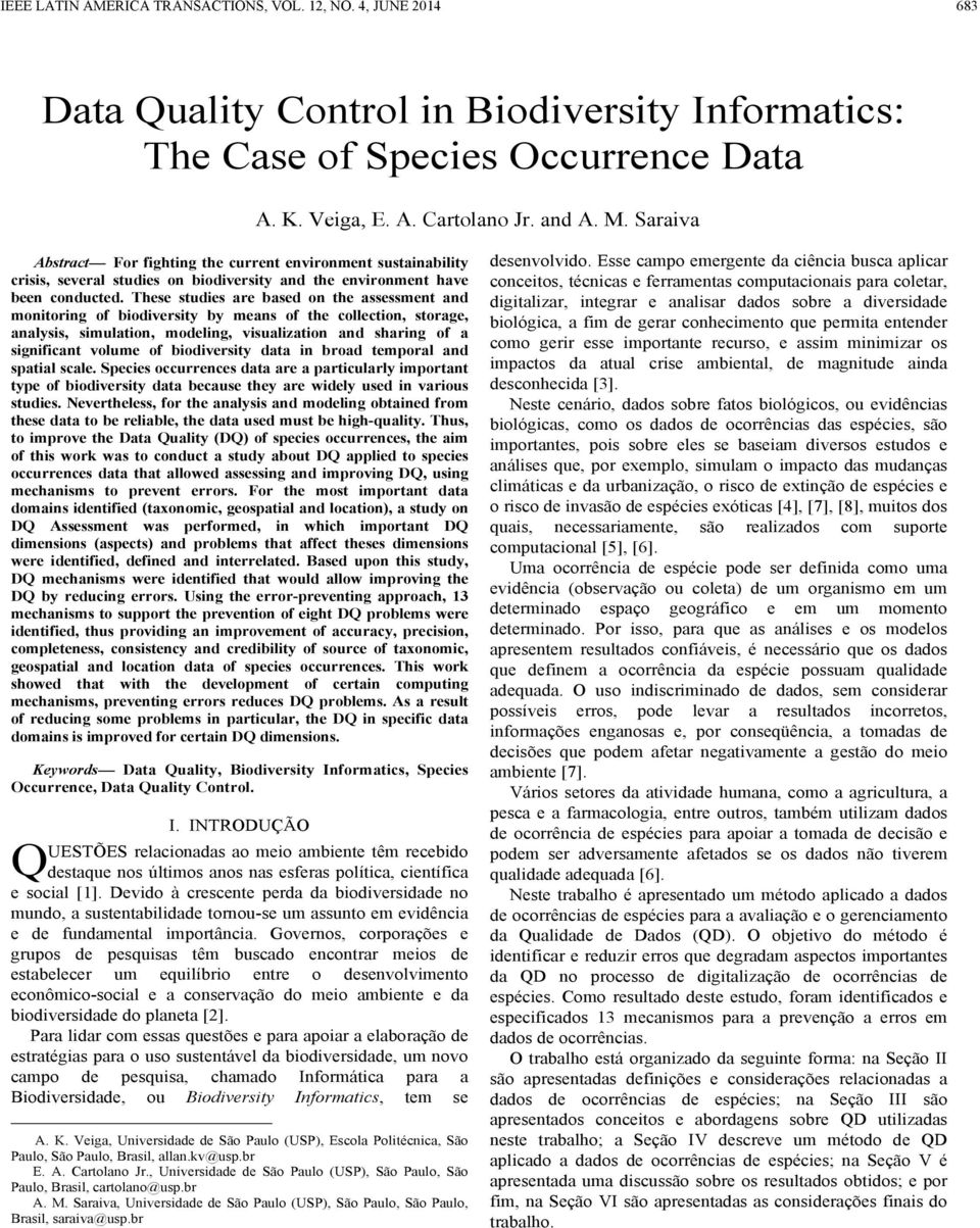 These studies are based on the assessment and monitoring of biodiversity by means of the collection, storage, analysis, simulation, modeling, visualization and sharing of a significant volume of