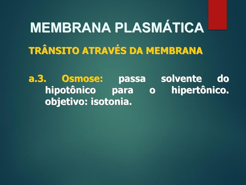 Osmose: passa solvente do
