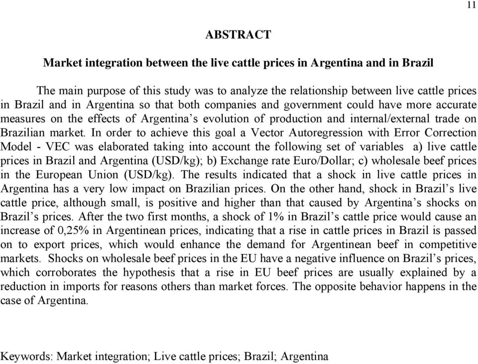 In order to achieve this goal a Vector Autoregression with Error Correction Model - VEC was elaborated taking into account the following set of variables a) live cattle prices in Brazil and Argentina