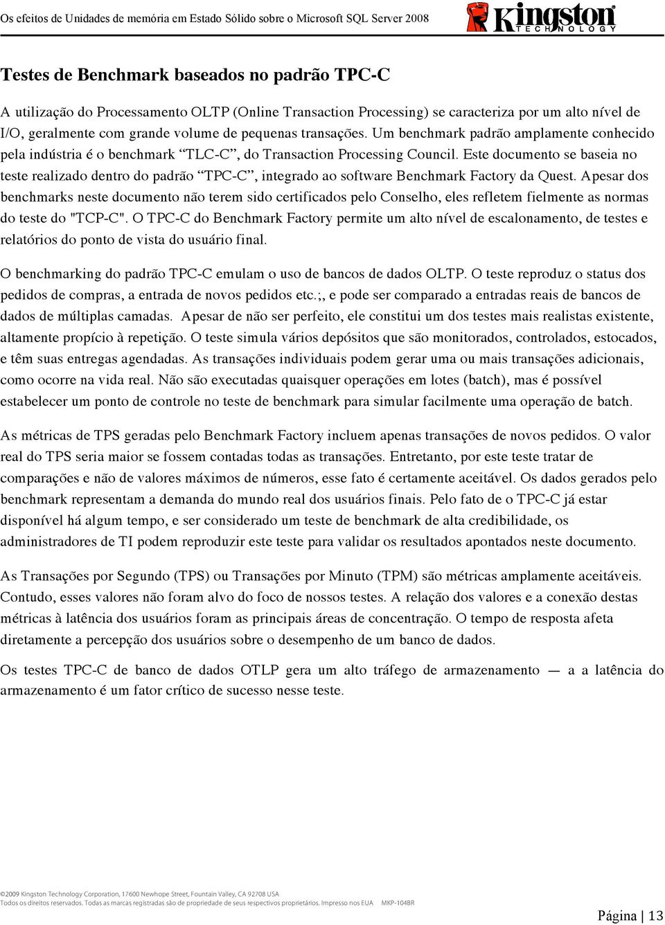 Este documento se baseia no teste realizado dentro do padrão TPC-C, integrado ao software Benchmark Factory da Quest.