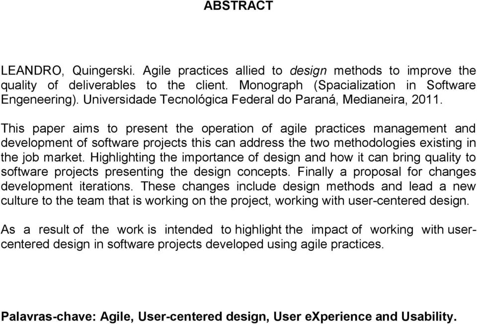This paper aims to present the operation of agile practices management and development of software projects this can address the two methodologies existing in the job market.