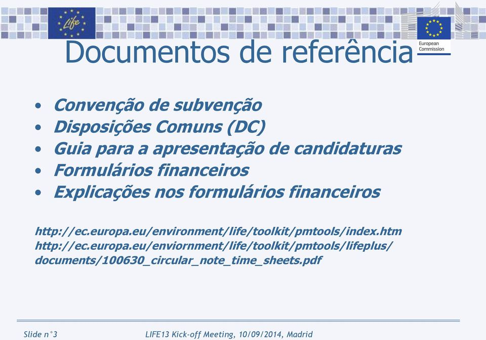 financeiros http://ec.europa.eu/environment/life/toolkit/pmtools/index.htm http://ec.