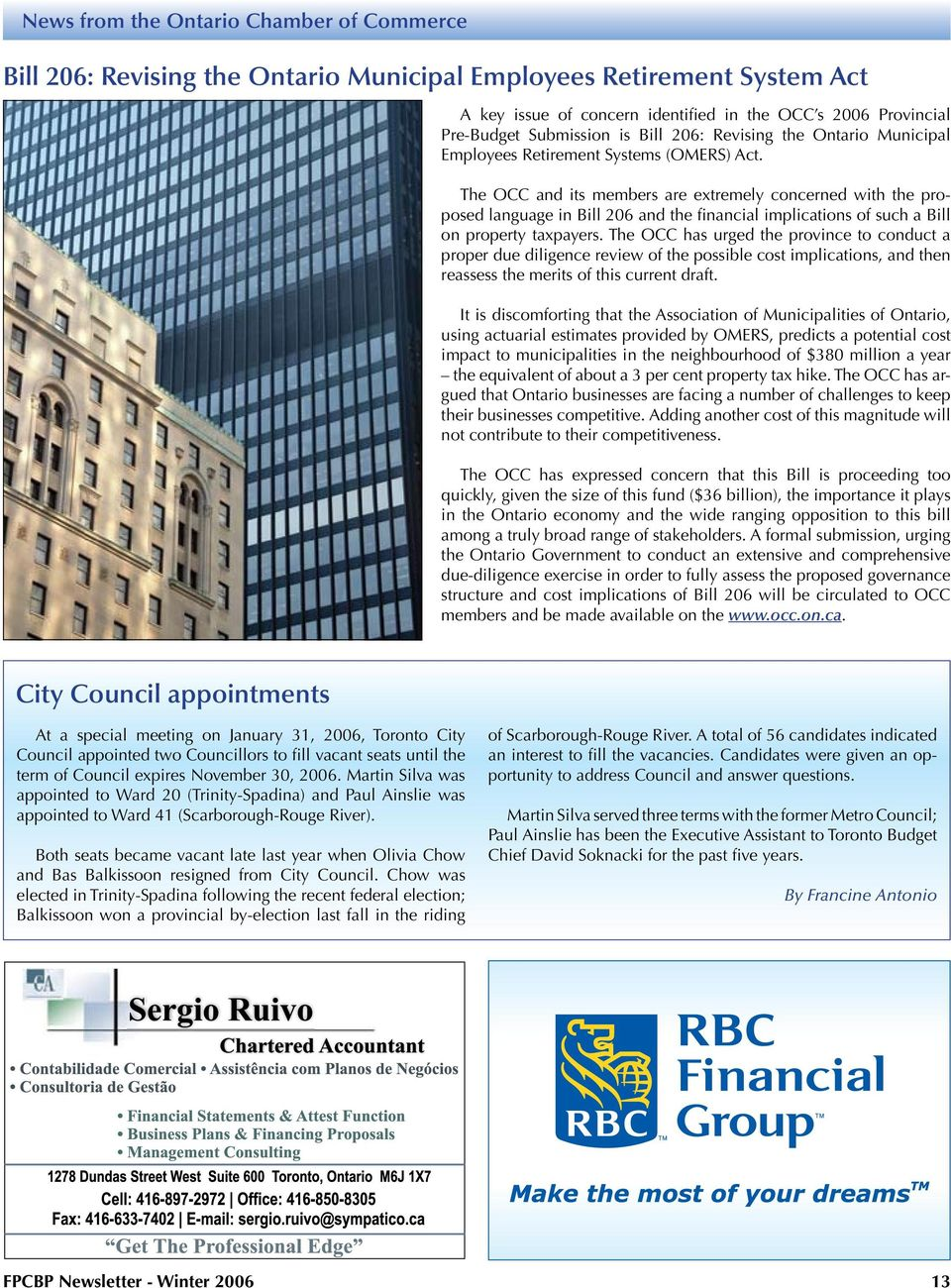 The OCC and its members are extremely concerned with the proposed language in Bill 206 and the financial implications of such a Bill on property taxpayers.