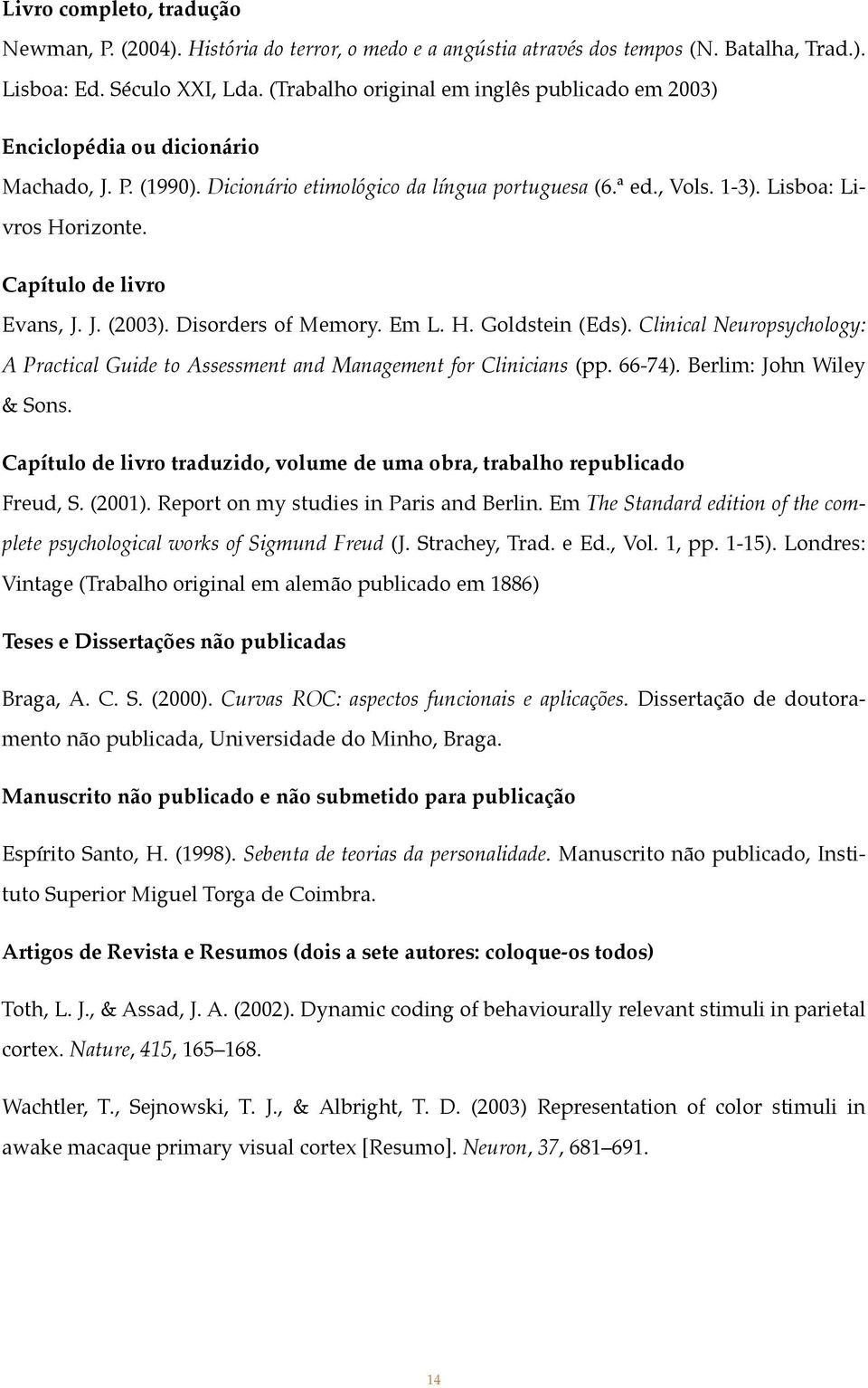 Capítulo de livro Evans, J. J. (2003). Disorders of Memory. Em L. H. Goldstein (Eds). Clinical Neuropsychology: A Practical Guide to Assessment and Management for Clinicians (pp. 66-74).