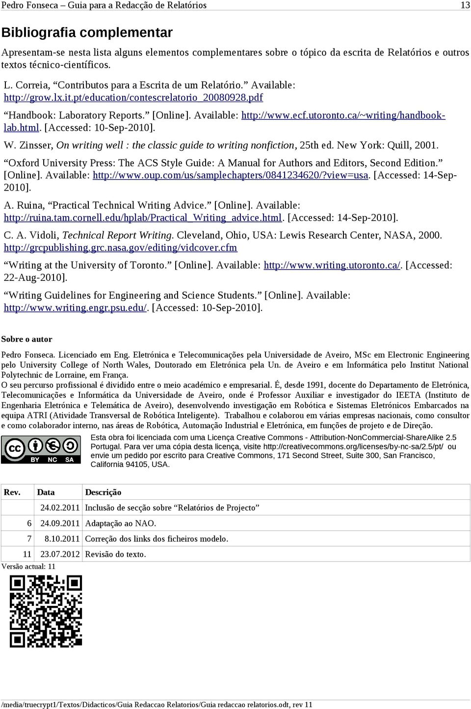 Available: http://www.ecf.utoronto.ca/~writing/handbooklab.html. [Accessed: 10-Sep-2010]. W. Zinsser, On writing well : the classic guide to writing nonfiction, 25th ed. New York: Quill, 2001.