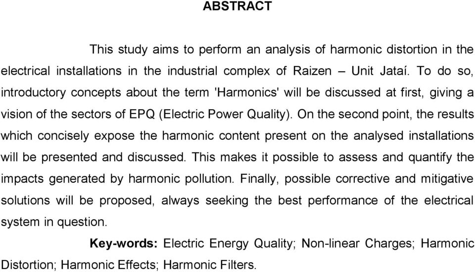 On the second point, the results which concisely expose the harmonic content present on the analysed installations will be presented and discussed.