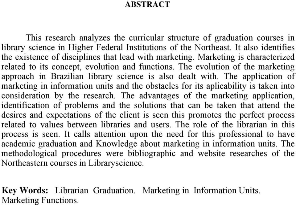 The evolution of the marketing approach in Brazilian library science is also dealt with.