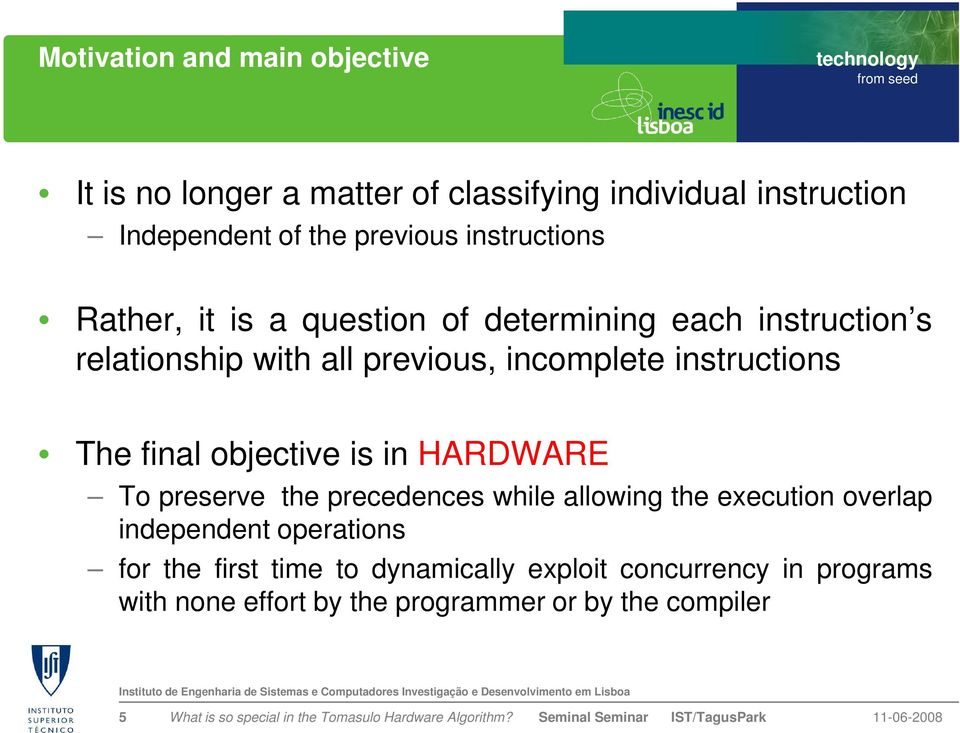instructions The final objective is in HARDWARE To preserve the precedences while allowing the execution overlap