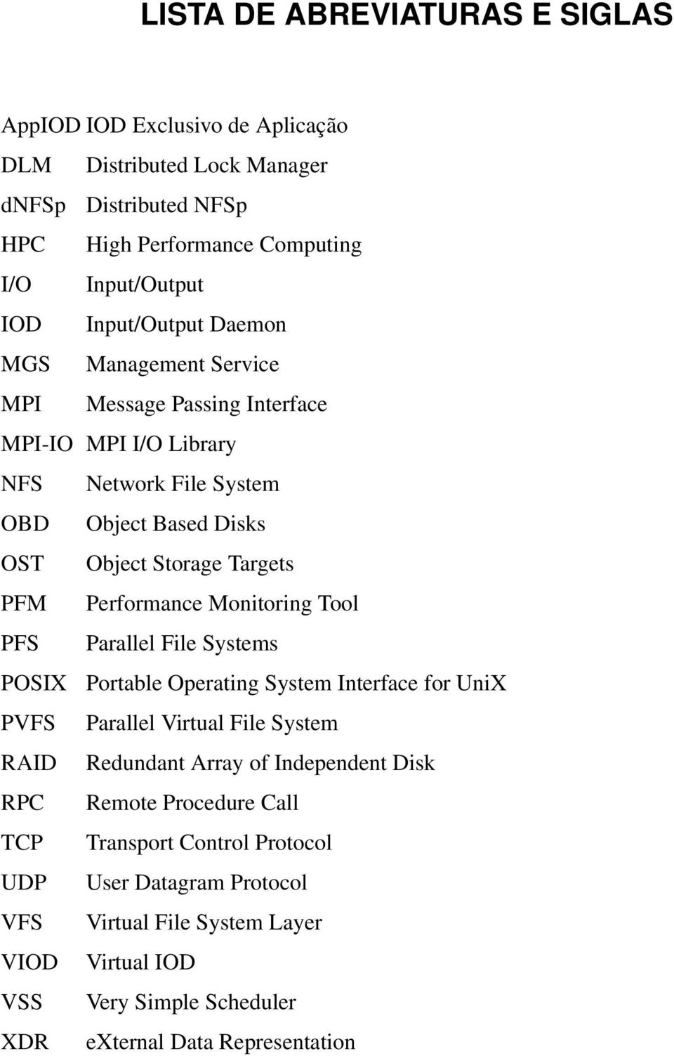 Performance Monitoring Tool PFS Parallel File Systems POSIX Portable Operating System Interface for UniX PVFS Parallel Virtual File System RAID Redundant Array of Independent