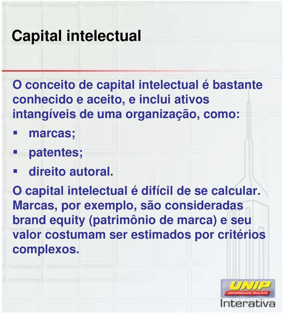 O capital intelectual é difícil de se calcular.