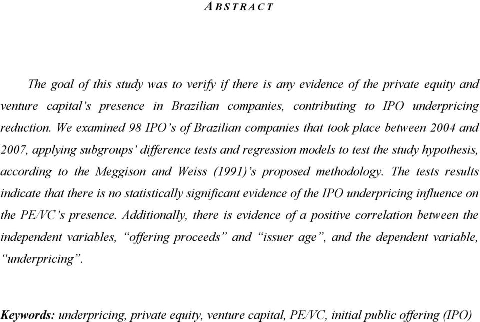 and Weiss (1991) s proposed methodology. The tests results indicate that there is no statistically significant evidence of the IPO underpricing influence on the PE/VC s presence.