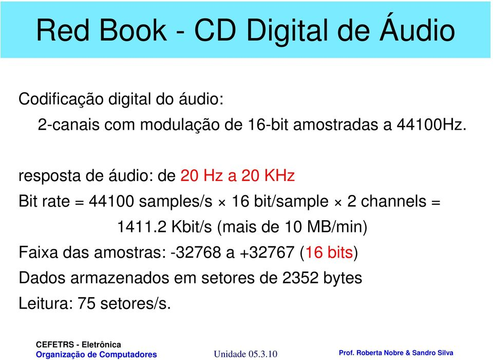 resposta de áudio: de 20 Hz a 20 KHz Bit rate = 44100 samples/s 16 bit/sample 2 channels =