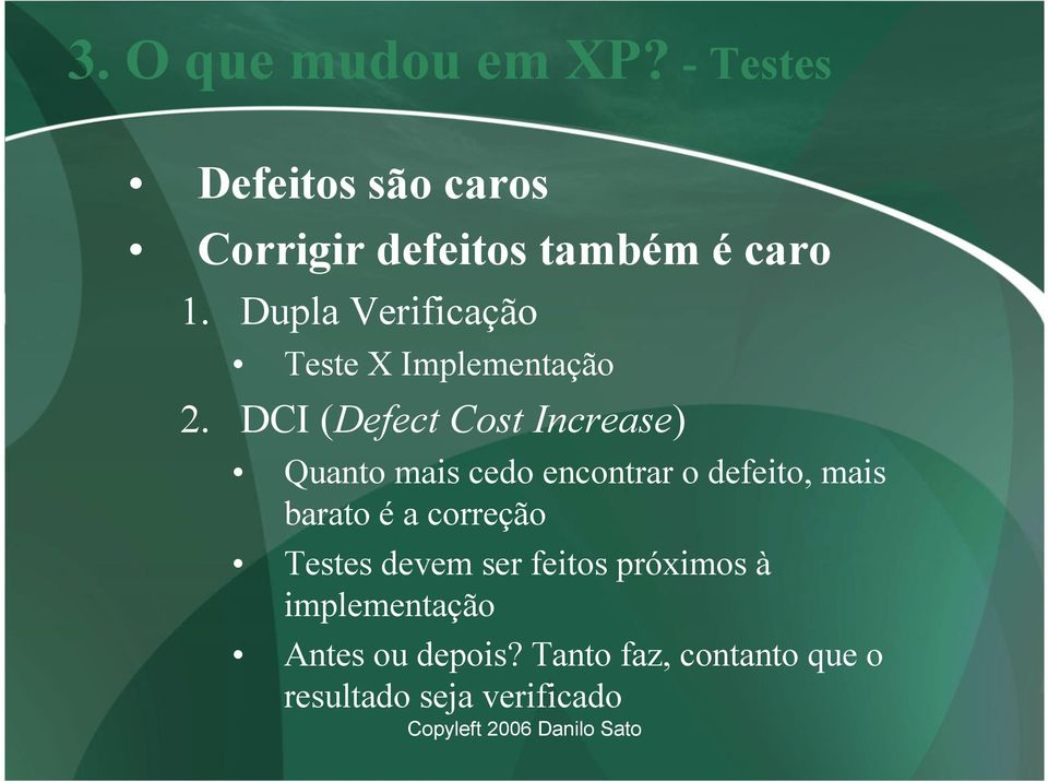 DCI (Defect Cost Increase) Quanto mais cedo encontrar o defeito, mais barato é a