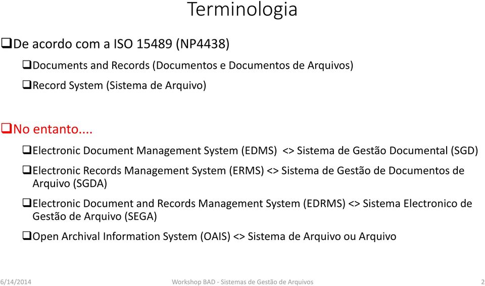 .. Electronic Document Management System (EDMS) <> Sistema de Gestão Documental (SGD) Electronic Records Management System (ERMS) <> Sistema de