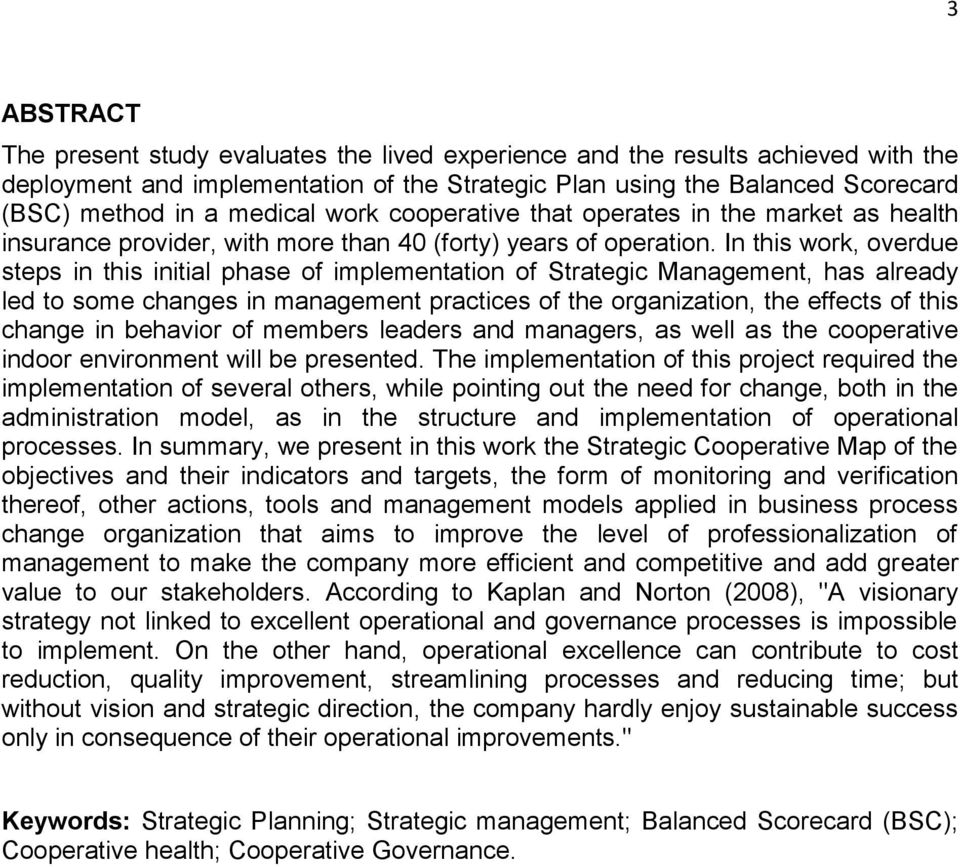 In this work, overdue steps in this initial phase of implementation of Strategic Management, has already led to some changes in management practices of the organization, the effects of this change in