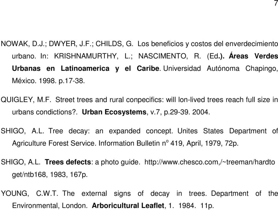 29-39. 2004. SHIGO, A.L. Tree decay: an expanded concept. Unites States Department of Agriculture Forest Service. Information Bulletin n o 419, April, 1979, 72p. SHIGO, A.L. Trees defects: a photo guide.